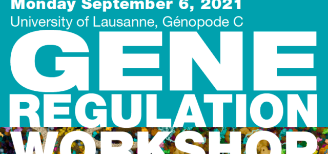 "The 2021 Gene Regulation Workshop will take place onMonday, Sep. 6 (Amphipôle C) Program: 09:30 : Café, croissants 10:00 :Nadine Vastenhouw, UNIL, CH""The spark of life. Initiating transcription in embryos""10:50 […]"